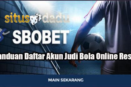 Panduan Daftar Akun Judi Bola Online Resmi