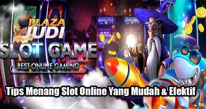 Tips Menang Slot Online Yang Mudah & Efektif